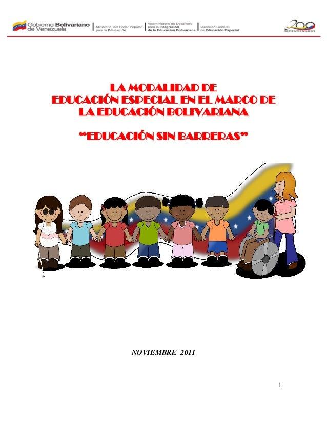 """1 LA MODALIDAD DE EDUCACIÓN ESPECIAL EN EL MARCO DE LA EDUCACIÓN BOLIVARIANA """"EDUCACIÓN SIN BARRERAS"""" NOVIEMBRE 2011"""