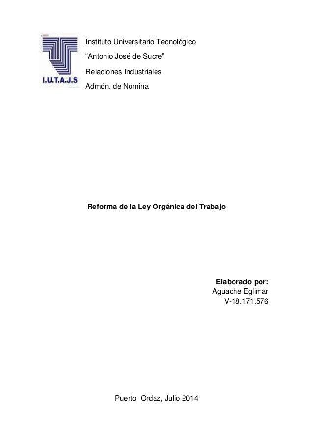 """Instituto Universitario Tecnológico """"Antonio José de Sucre"""" Relaciones Industriales Admón. de Nomina Reforma de la Ley Org..."""