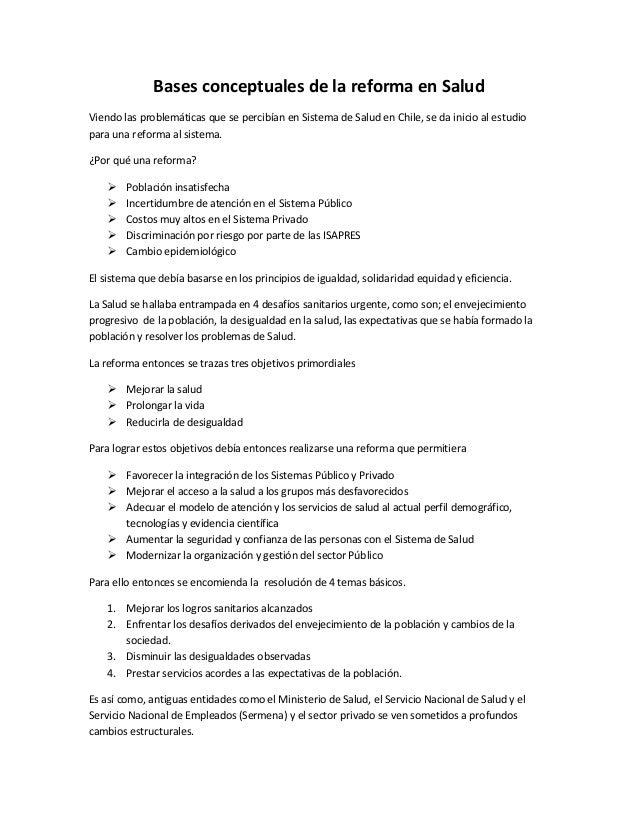 Bases conceptuales de la reforma en Salud Viendo las problemáticas que se percibían en Sistema de Salud en Chile, se da in...