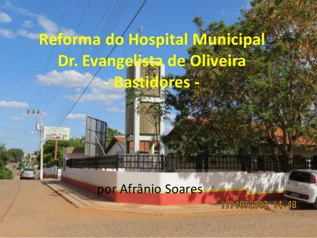 Reforma do Hospital Municipal Dr. Evangelista de Oliveira - Bastidores -  por Afrânio Soares