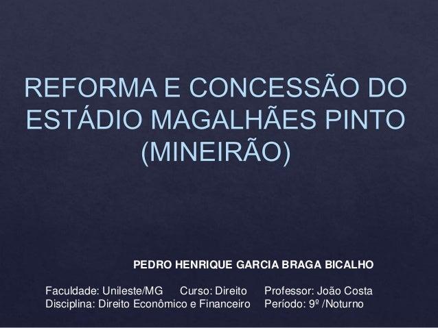 PEDRO HENRIQUE GARCIA BRAGA BICALHO Faculdade: Unileste/MG Curso: Direito Professor: João Costa Disciplina: Direito Econôm...