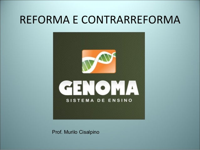 REFORMA E CONTRARREFORMA Prof. Murilo Cisalpino