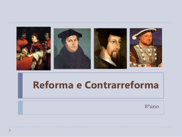Reforma e Contrarreforma 8ºano
