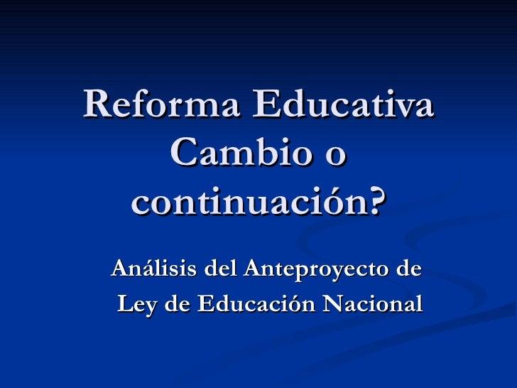 Reforma Educativa Cambio o continuación? Análisis del Anteproyecto de Ley de Educación Nacional