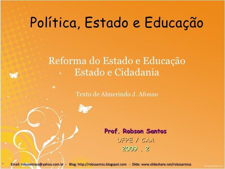 Reforma do Estado e Educação Estado e Cidadania Texto de Almerindo J. Afonso Prof. Robson Santos UFPE / CAA 2009 . 2 <ul><...