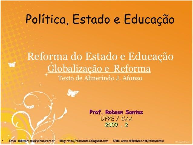 Reforma do Estado e Educação Globalização e Reforma Texto de Almerindo J. Afonso Prof. Robson SantosProf. Robson Santos UF...