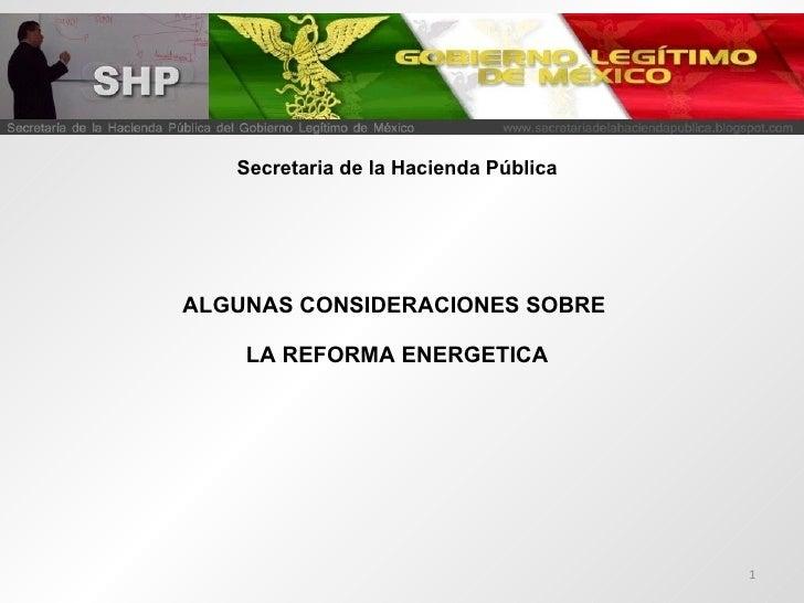 Secretaria de la Hacienda Pública ALGUNAS CONSIDERACIONES SOBRE  LA REFORMA ENERGETICA