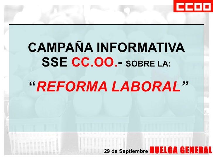 """CAMPAÑA INFORMATIVA SSE  CC.OO. -  SOBRE LA:   """" REFORMA LABORAL """" 29 de Septiembre   HUELGA GENERAL"""