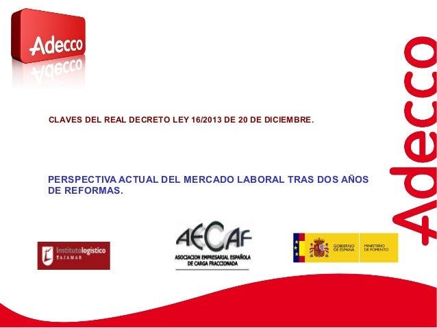 PERSPECTIVA ACTUAL DEL MERCADO LABORAL TRAS DOS AÑOS DE REFORMAS. CLAVES DEL REAL DECRETO LEY 16/2013 DE 20 DE DICIEMBRE.