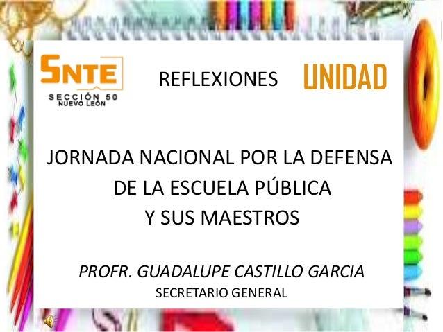 REFLEXIONES          UNIDADJORNADA NACIONAL POR LA DEFENSA     DE LA ESCUELA PÚBLICA        Y SUS MAESTROS  PROFR. GUADALU...
