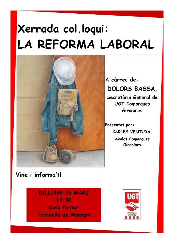 Xerrada col.loqui:LA REFORMA LABORAL                               A càrrec de:                               DOLORS BASSA...