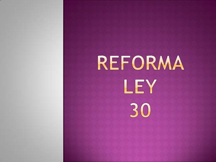 reforma ley 30<br />