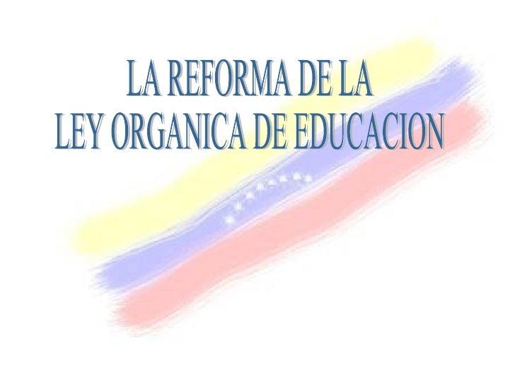 LA REFORMA DE LA LEY ORGANICA DE EDUCACION