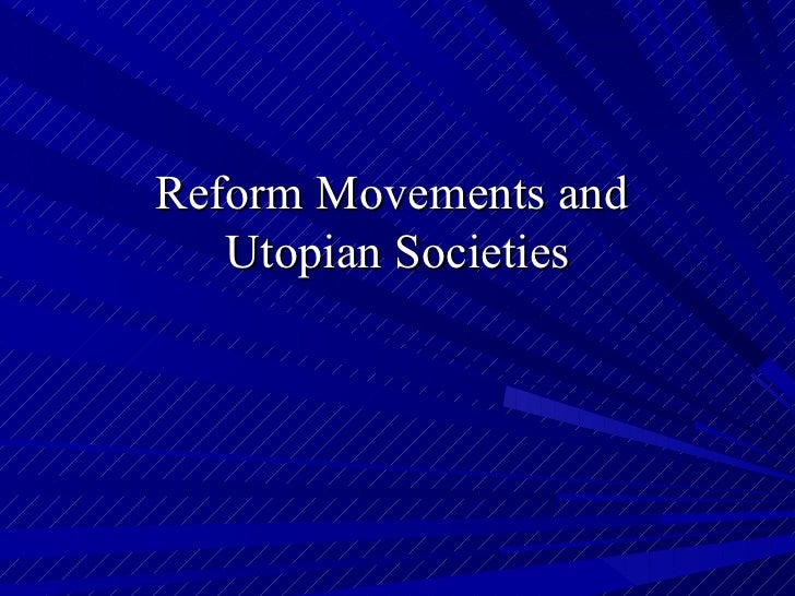 Reform Movements and  Utopian Societies