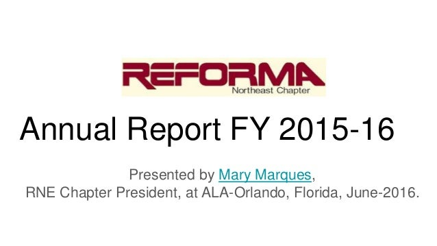 Annual Report FY 2015-16 Presented by Mary Marques, RNE Chapter President, at ALA-Orlando, Florida, June-2016.