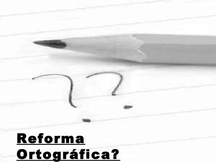 Reforma Ortográfica?