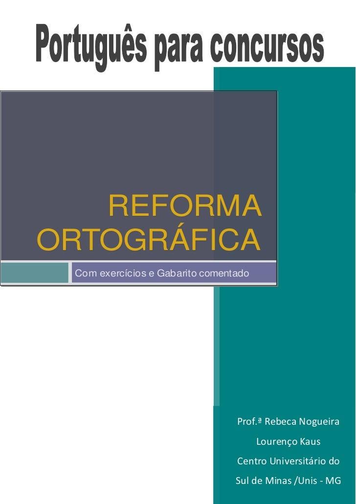 REFORMAORTOGRÁFICA Com exercícios e Gabarito comentado                                 Prof.ª Rebeca Nogueira             ...