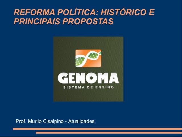 REFORMA POLÍTICA: HISTÓRICO E PRINCIPAIS PROPOSTAS Prof. Murilo Cisalpino - Atualidades