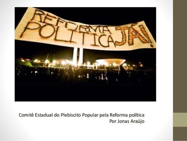 Comitê Estadual do Plebiscito Popular pela Reforma política  Por Jonas Araújo