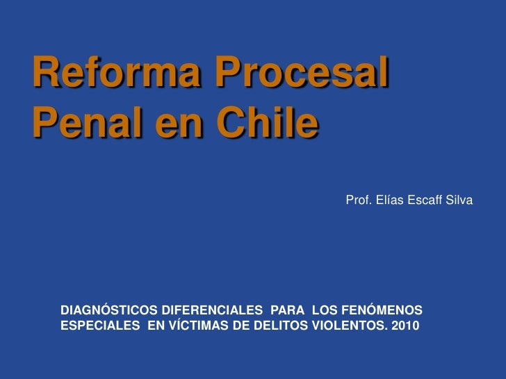 Reforma Procesal Penal en Chile<br />Prof. Elías Escaff Silva<br />DIAGNÓSTICOS DIFERENCIALES  PARA  LOS FENÓMENOS ESPECIA...