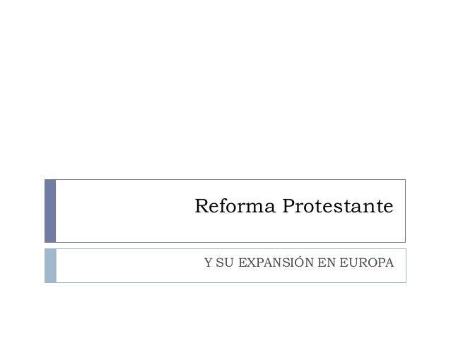 Reforma ProtestanteY SU EXPANSIÓN EN EUROPA
