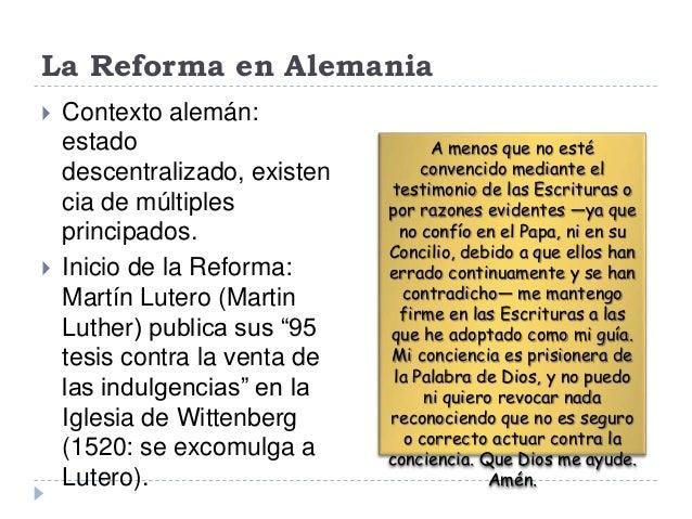 La Reforma en Alemania Contexto alemán:estadodescentralizado, existencia de múltiplesprincipados. Inicio de la Reforma:M...