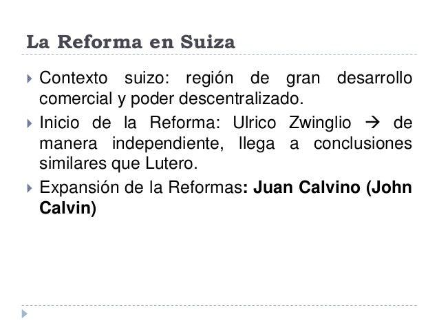 La Reforma en Suiza Contexto suizo: región de gran desarrollocomercial y poder descentralizado. Inicio de la Reforma: Ul...
