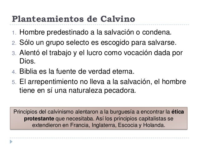 Planteamientos de Calvino1. Hombre predestinado a la salvación o condena.2. Sólo un grupo selecto es escogido para salvars...