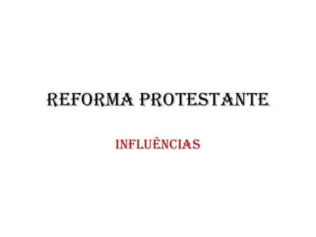 REFORMA PROTESTANTE INFLUÊNCIAS