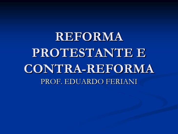 REFORMA PROTESTANTE ECONTRA-REFORMA PROF. EDUARDO FERIANI