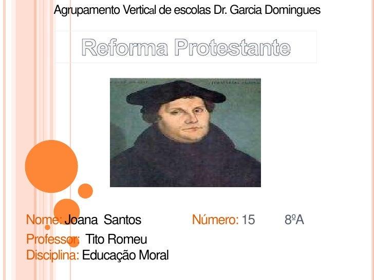 Agrupamento Vertical de escolas Dr. Garcia DominguesNome: Joana Santos             Número: 15        8ºAProfessor: Tito Ro...