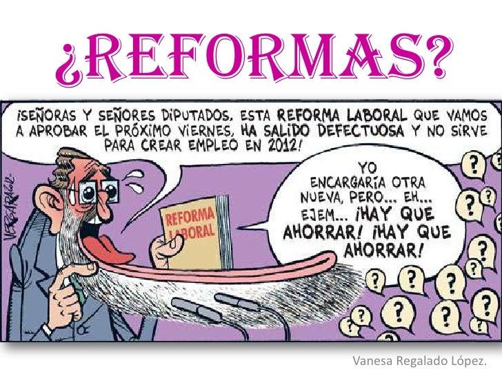 ¿REFORMAS?       Vanesa Regalado López.