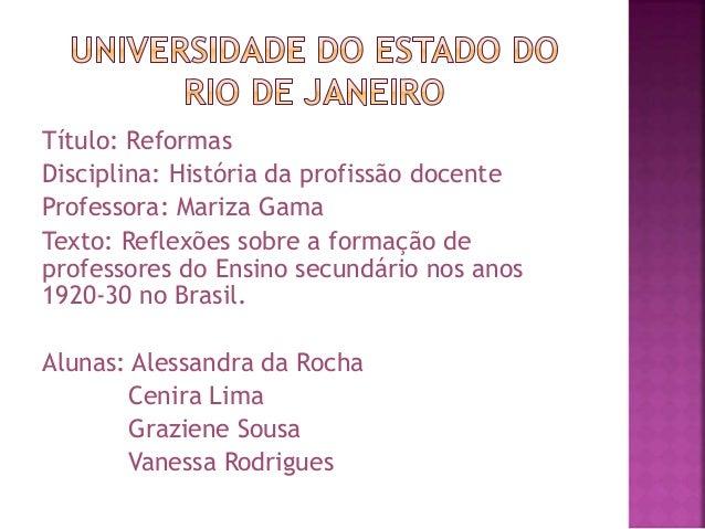 Título: Reformas Disciplina: História da profissão docente Professora: Mariza Gama Texto: Reflexões sobre a formação de pr...