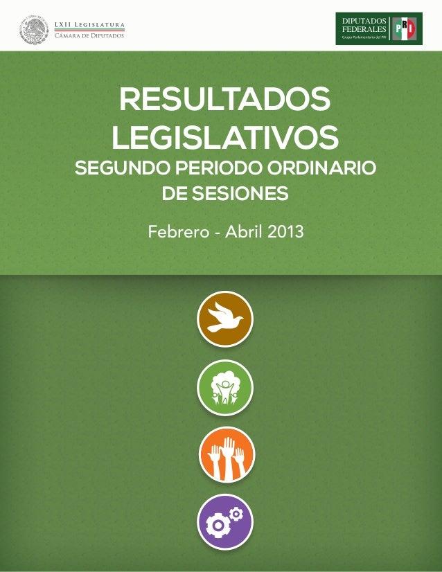 RESULTADOSLEGISLATIVOSSEGUNDO PERIODO ORDINARIODE SESIONESFebrero - Abril 2013