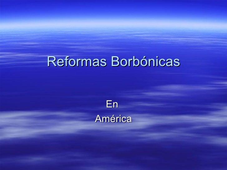 Reformas Borbónicas En  América