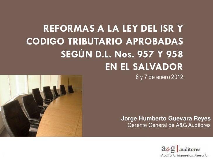 REFORMAS A LA LEY DEL ISR YCODIGO TRIBUTARIO APROBADAS      SEGÚN D.L. Nos. 957 Y 958              EN EL SALVADOR         ...