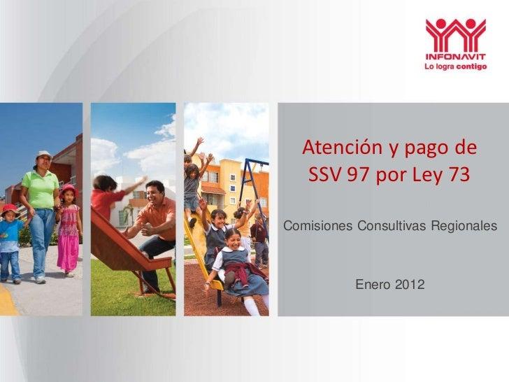 Atención y pago de   SSV 97 por Ley 73Comisiones Consultivas Regionales           Enero 2012