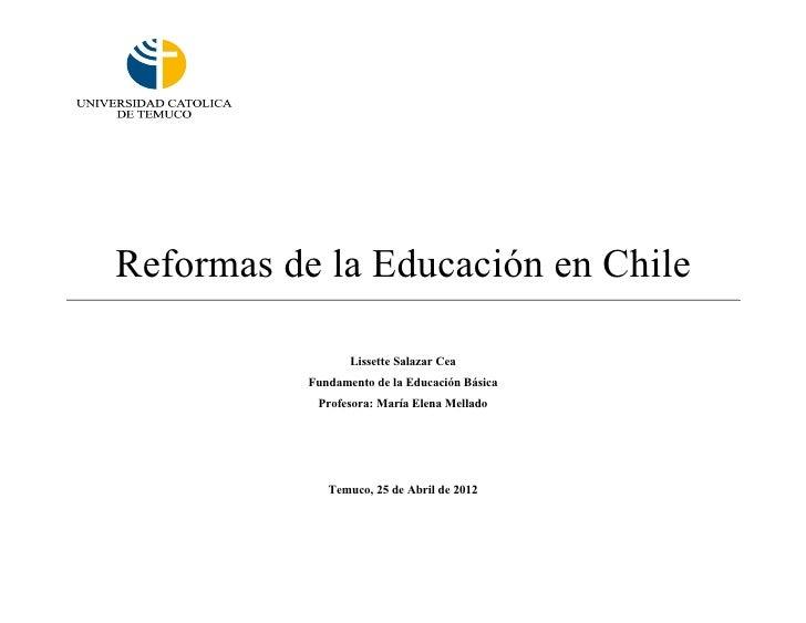 Reformas de la Educación en Chile                  Lissette Salazar Cea           Fundamento de la Educación Básica       ...