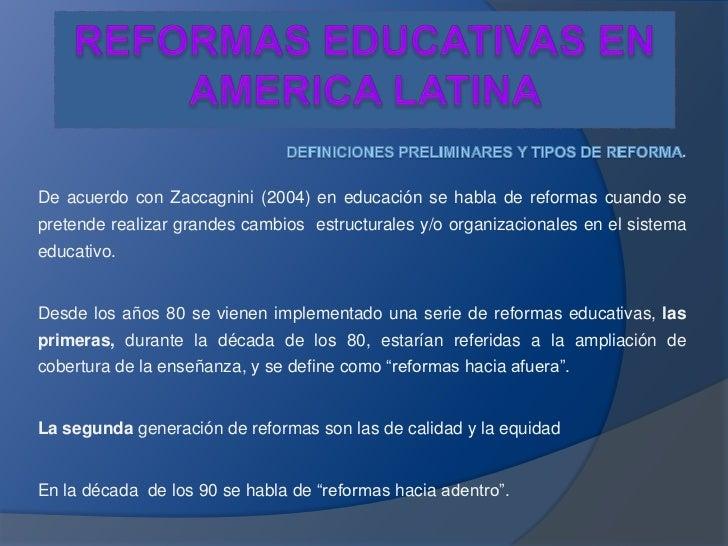 REFORMAS EDUCATIVAS EN AMERICA LATINA <br />DEFINICIONES PRELIMINARES Y TIPOS DE REFORMA.<br />De acuerdo con Zaccagnini (...