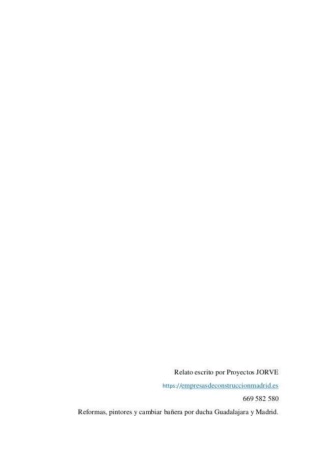Relato escrito por Proyectos JORVE https://empresasdeconstruccionmadrid.es 669 582 580 Reformas, pintores y cambiar bañera...