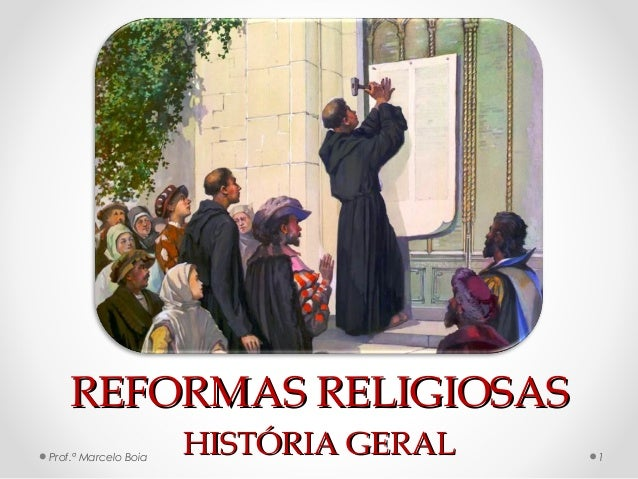 REFORMAS RELIGIOSASREFORMAS RELIGIOSAS HISTÓRIA GERALHISTÓRIA GERALProf.ª Marcelo Boia 1