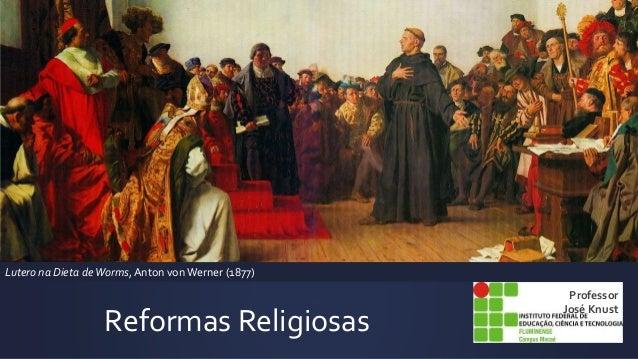 Reformas Religiosas Professor José Knust Lutero na Dieta deWorms, Anton von Werner (1877)