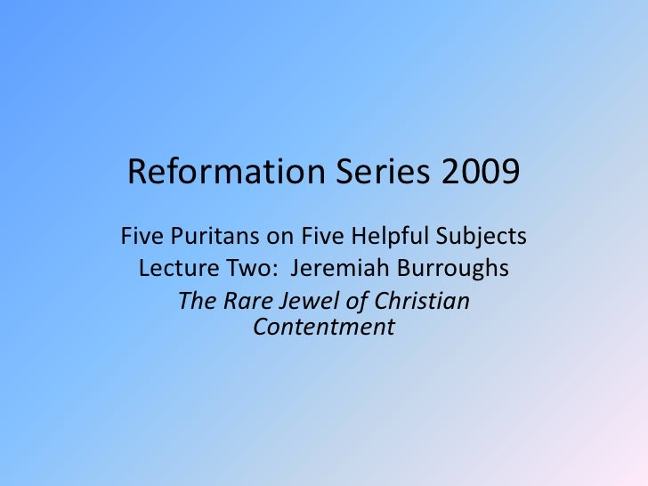 Reformation Series 2009<br />Five Puritans on Five Helpful Subjects<br />Lecture Two:  Jeremiah Burroughs<br />The Rare Je...