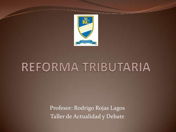 Profesor: Rodrigo Rojas LagosTaller de Actualidad y Debate