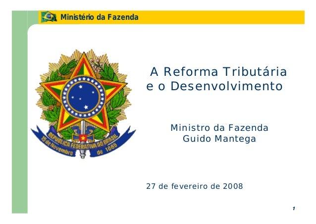 1 Ministério da Fazenda 1 A Reforma Tributária e o Desenvolvimento Ministro da Fazenda Guido Mantega 27 de fevereiro de 20...