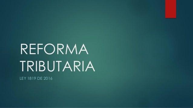 REFORMA TRIBUTARIA LEY 1819 DE 2016
