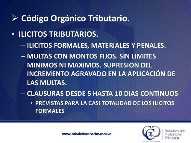 Código Orgánico Tributario. •ILICITOS TRIBUTARIOS. –ILICITOS FORMALES, MATERIALES Y PENALES. –MULTAS CON MONTOS FIJOS. SI...