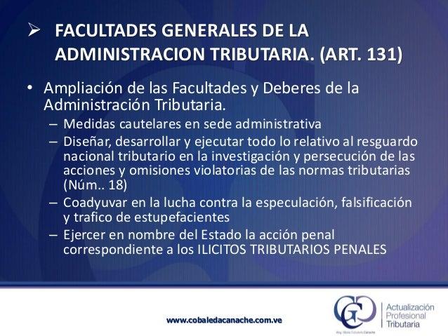 FACULTADES GENERALES DE LA ADMINISTRACION TRIBUTARIA. (ART. 131)  •Ampliación de las Facultades y Deberesde la Administra...
