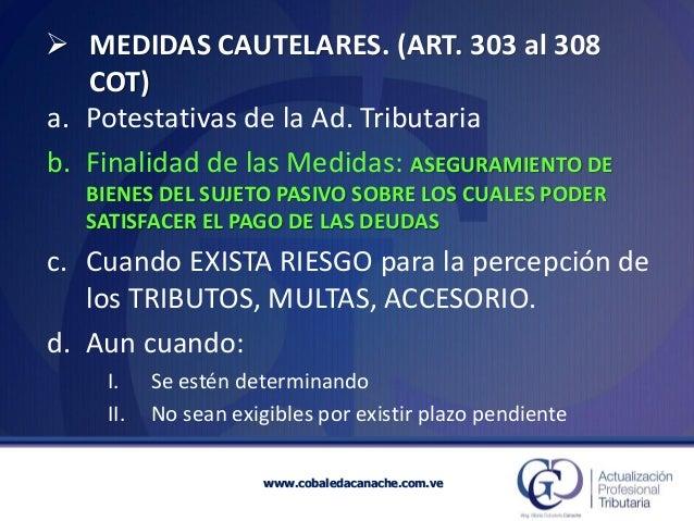 a.Potestativas de la Ad. Tributaria  b.Finalidad de las Medidas: ASEGURAMIENTO DE BIENES DEL SUJETO PASIVO SOBRE LOS CUALE...