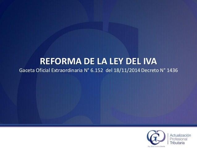 REFORMA DE LA LEY DEL IVAGaceta Oficial Extraordinaria N°6.152 del 18/11/2014 Decreto N°1436